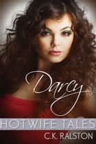 Hotwife Tales: Darcy ebook by C.K. Ralston