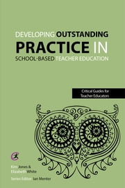 Developing outstanding practice in school-based teacher education ebook by Kim Jones,Elizabeth White,Ian Menter