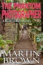 The Phantom Photographer ebook by Martin Brown