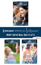 Harlequin Medical Romance May 2016 - Box Set 2 of 2 - Perfect Rivals...\A Family for Chloe\Married for the Boss's Baby ebook by Amy Ruttan, Lucy Clark, Susan Carlisle