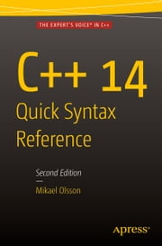 C++ 14 Quick Syntax Reference - Second Edition ebook by Mikael Olsson