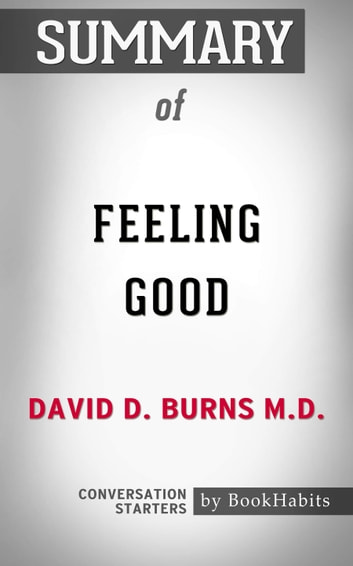 Summary of Feeling Good by David D. Burns M.D. | Conversation Starters eBook by Book Habits