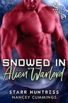 Snowed in with the Alien Warlord 電子書 by Nancey Cummings, Starr Huntress