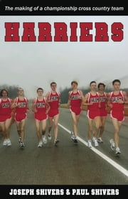 Harriers - The Making of a Championship Cross Country Team ebook by Joseph Shivers, Paul Shivers