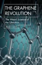 The Graphene Revolution - The weird science of the ultra-thin ebook by Brian Clegg