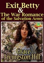 Exit Betty : The War Romance of the Salvation Army - (Timeless Religion Fiction) ebook by Grace Livingston Hill
