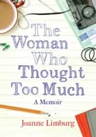 The Woman Who Thought too Much: A Memoir ebook by Joanne Limburg