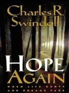 Hope Again - When Life Hurts and Dreams Fade ebook by Charles Swindoll