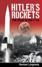 Hitler's Rockets - The Story of the V-2s ebook by Norman Longmate