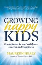 Growing Happy Kids ebook by Maureen Healy