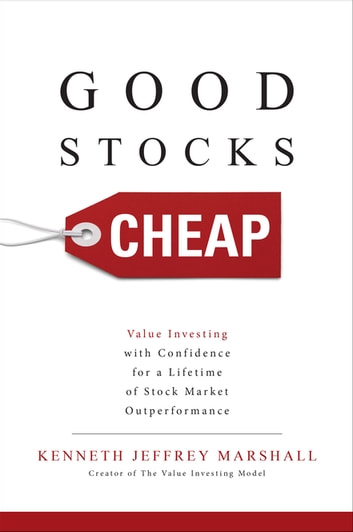 Good Stocks Cheap: Value Investing with Confidence for a Lifetime of Stock Market Outperformance ebook by Kenneth Jeffrey Marshall