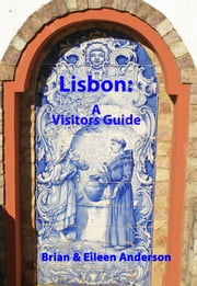 Lisbon: A Visitors Guide ebook by Brian Anderson,Eileen Anderson