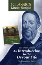 The Classics Made Simple - Introduction to the Devout Life ebook by St. Francis de Sales