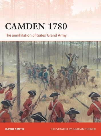 Camden 1780 - The annihilation of Gates' Grand Army ebook by David Smith