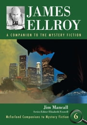 James Ellroy - A Companion to the Mystery Fiction ebook by Jim Mancall,Elizabeth Foxwell