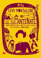 Le tue antenate ebook by Rita Levi-Montalcini, Giuseppina Tripodi, Giuliano Ferri