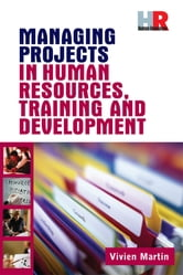 Managing Projects in Human Resources Training and Development ebook by Martin, Vivien