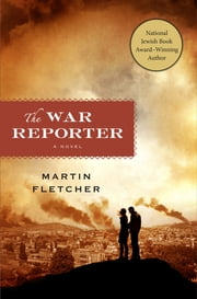 The War Reporter - A Novel ebook by Martin Fletcher