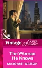 The Woman He Knows (Mills & Boon Vintage Superromance) ebook by Margaret Watson