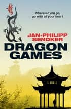 Dragon Games ebook by Jan-Philipp Sendker