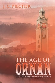 The Age of Ornan - The Unveiling of Oruras Power ebook by J.C. Pilcher