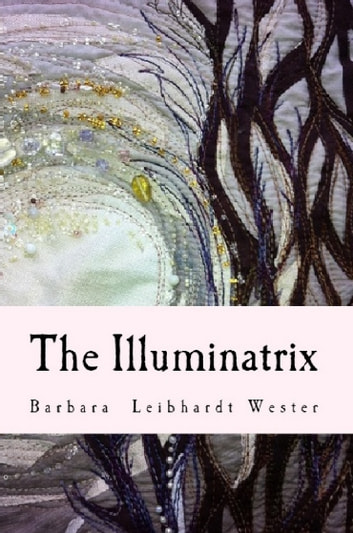 The Illuminatrix ebook by Barbara Leibhardt Wester