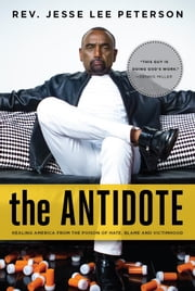 The Antidote - Healing America From the Poison of Hate, Blame, and Victimhood ebook by Reverend Jesse Lee Peterson