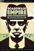 Boardwalk Empire and Philosophy ebook by Richard Greene,Rachel Robison-Greene