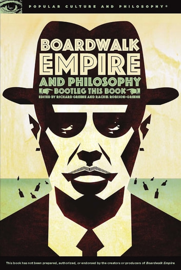 Boardwalk Empire and Philosophy - Bootleg This Book ebook by