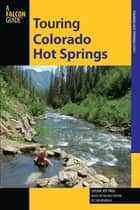 Touring Colorado Hot Springs ebook by Susan Joy Paul,Carl Wambach