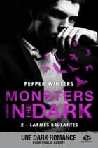 Larmes brûlantes - Monsters in the Dark, T2 eBook by Pauline Buscail, Pepper Winters