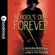 Maximum Ride: School's Out--Forever - Booktrack Edition luisterboek by James Patterson