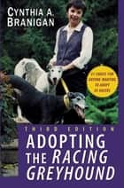 Adopting the Racing Greyhound ebook by Cynthia A. Branigan