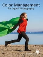 Color Management for Digital Photography ebook by Sam Jost