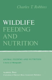 Wildlife Feeding and Nutrition ebook by Robbins, Charles