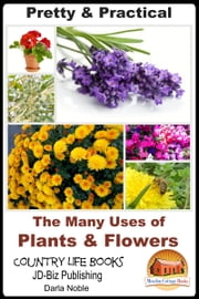 Pretty & Practical: The Many Uses of Plants & Flowers ebook by Darla Noble