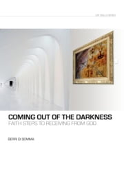 Coming Out of the Darkness - Faith Steps to Receiving from God ebook by Gerri Di Somma