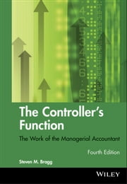 The Controller's Function - The Work of the Managerial Accountant ebook by Steven M. Bragg
