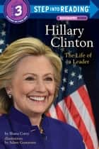 Hillary Clinton: The Life of a Leader ebook by Shana Corey,Adam Gustavson