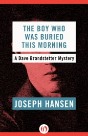 The Boy Who Was Buried This Morning ebook by Joseph Hansen