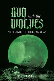 Run with the Wolves - Volume III: The Beast ebook by T c Tombs