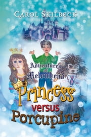 Adventures of Melonhead - Princess versus Porcupine ebook by Carol Skilbeck