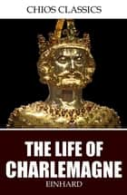 The Life of Charlemagne ebook by Einhard, Samuel Epes Turner