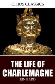 The Life of Charlemagne ebook by Einhard,Samuel Epes Turner