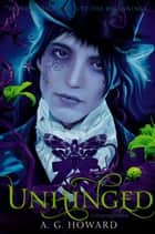 Unhinged (Splintered Series #2) - Splintered Book Two ebook by A. G. Howard