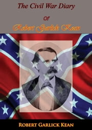 Inside The Confederate Government: The Diary Of Robert Garlick Kean ebook by Robert Garlick Hill Kean, Dr. Edward E. Younger