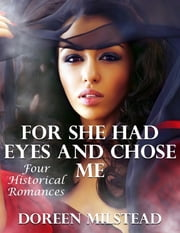 For She Had Eyes and Chose Me: Four Historical Romances ebook by Doreen Milstead