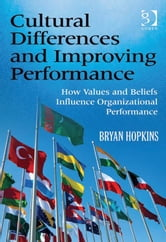 Cultural Differences and Improving Performance - How Values and Beliefs Influence Organizational Performance ebook by Mr Bryan Hopkins