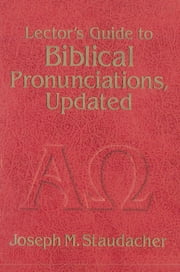 Lector's Guide to Biblical Pronunciations, Updated ebook by Joseph M. Staudacher