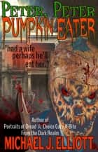 Peter, Peter, Pumpkin Eater ebook by Michael J. Elliott